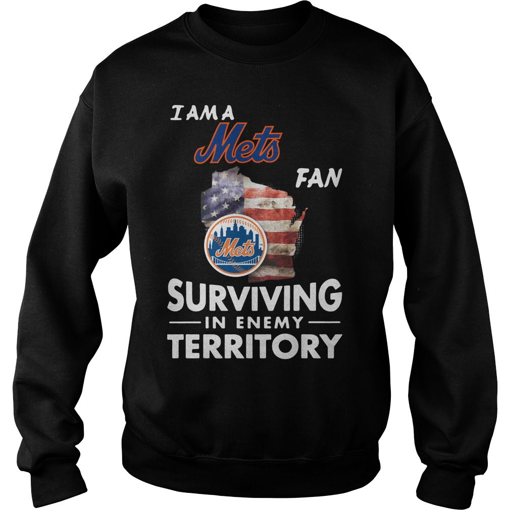 I Am A Mets Surviving In The Enemy Territory Sweatshirt