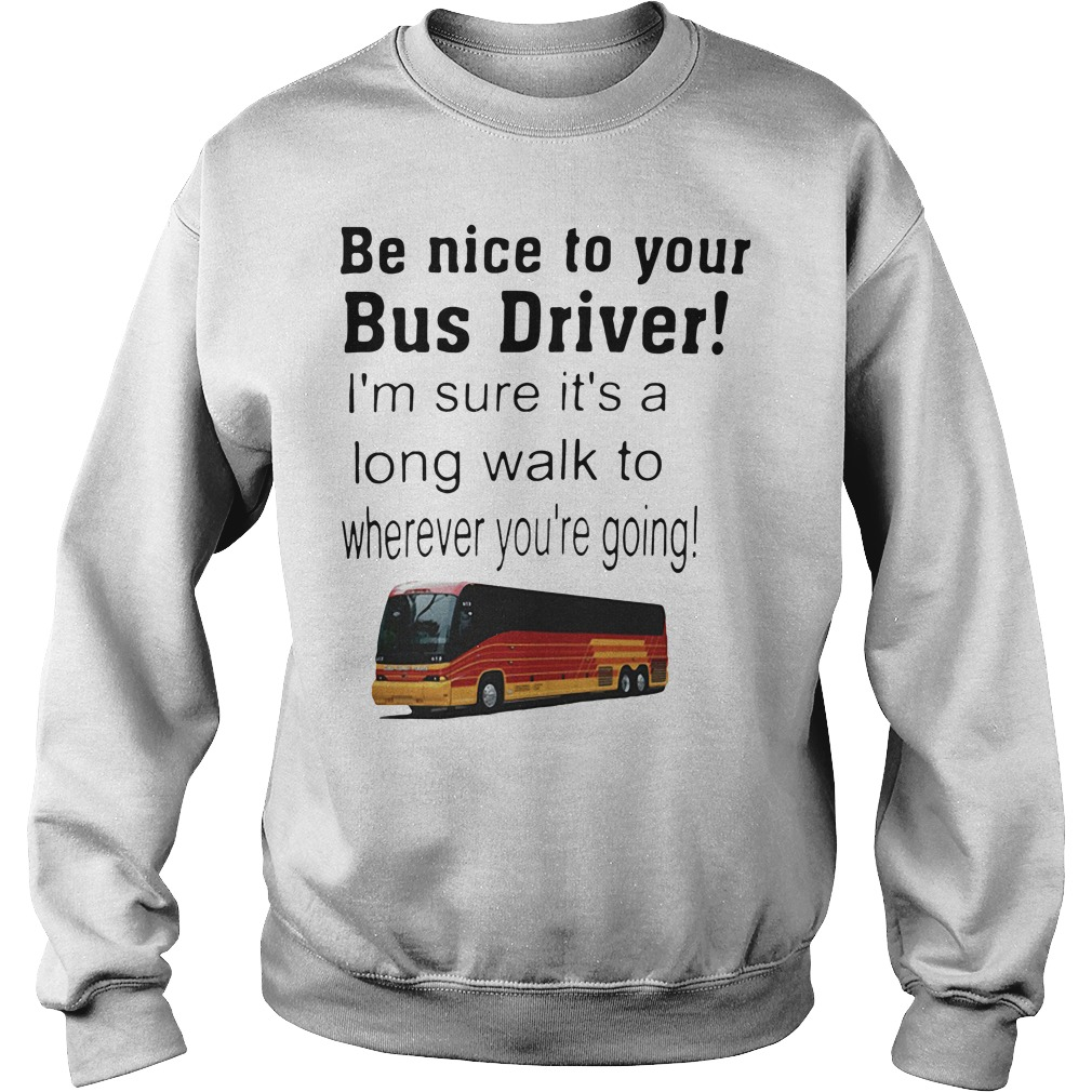 Be Nice To Your Bus Driver SweatShirt