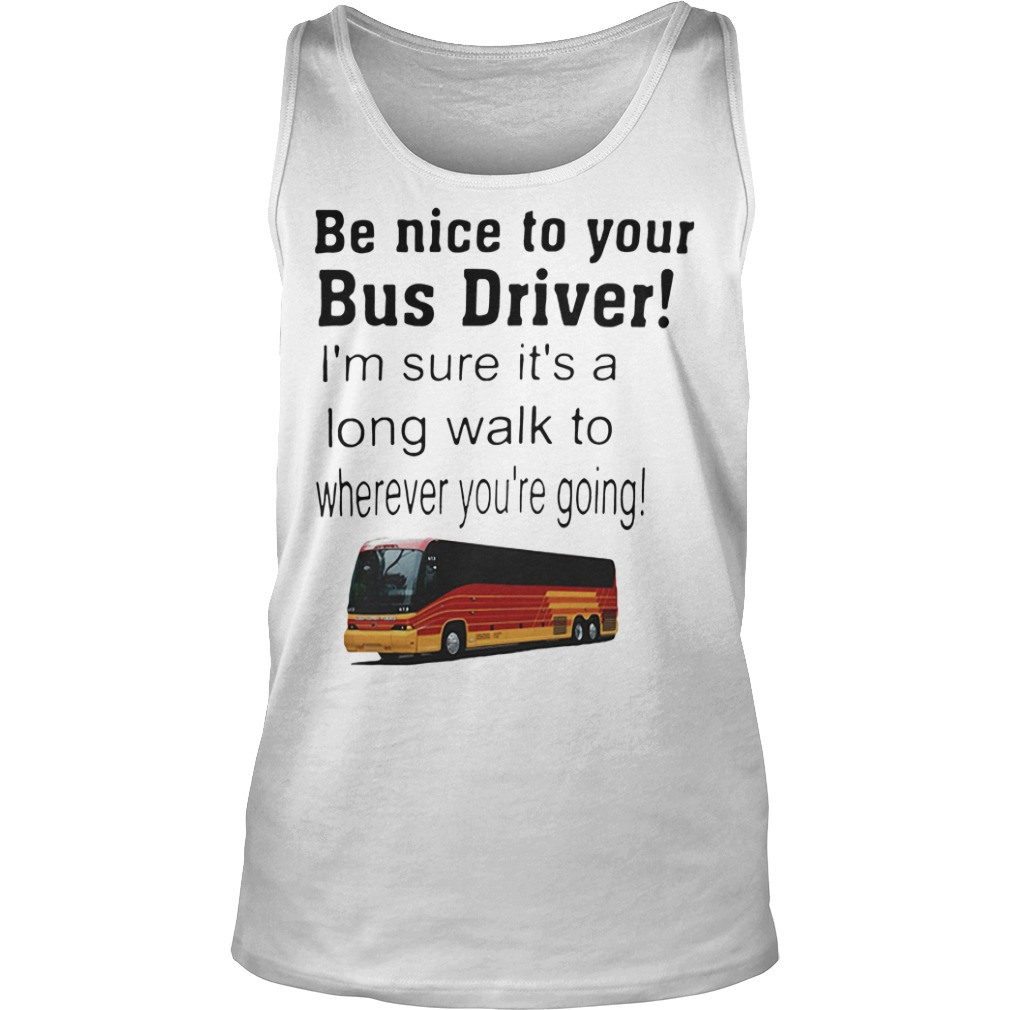 Be Nice To Your Bus Driver Tank top