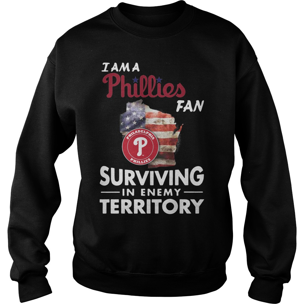 I Am A Phillies Surviving In The Enemy Territory Sweatshirt