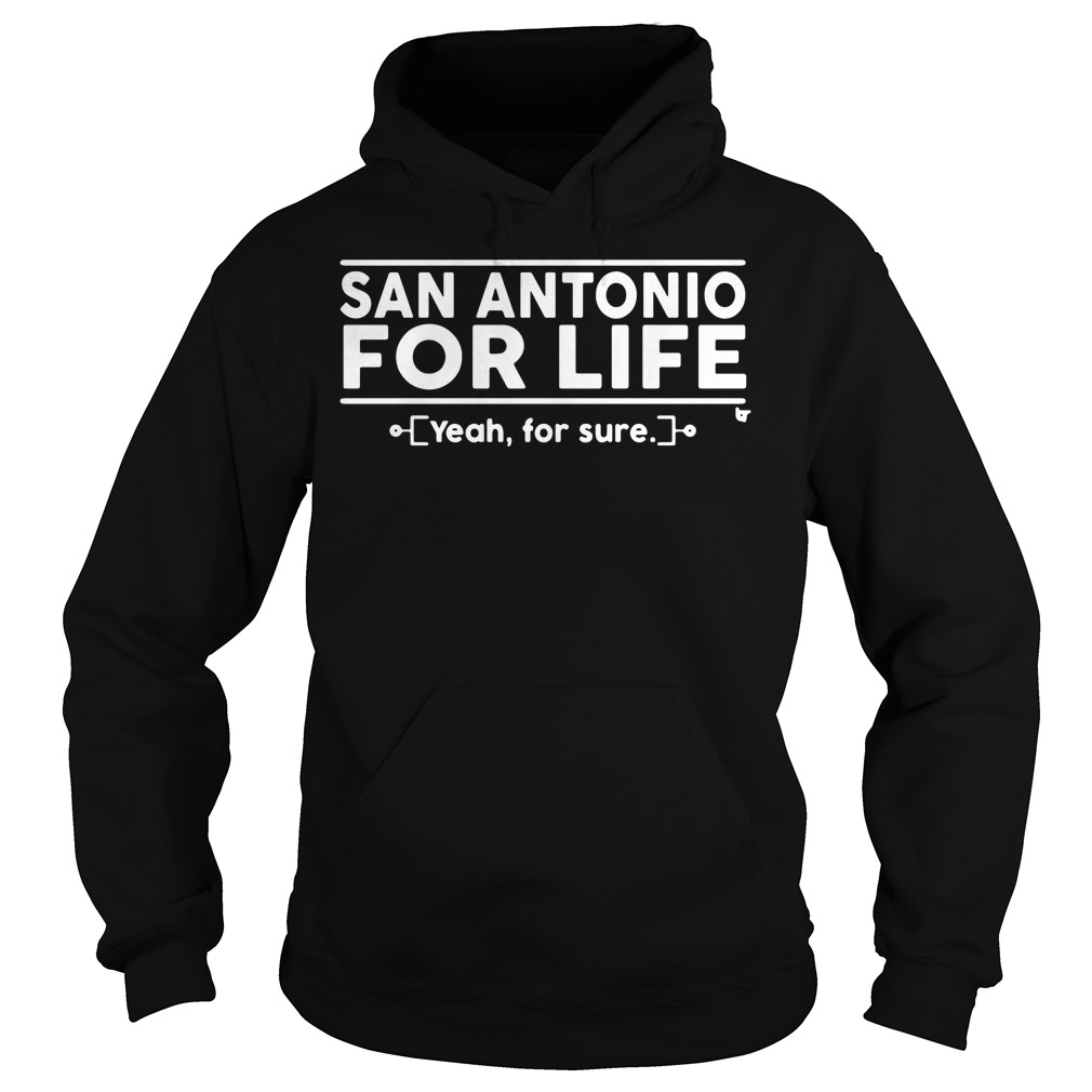 San Antonio For Life Yeah, For Sure Hoodie
