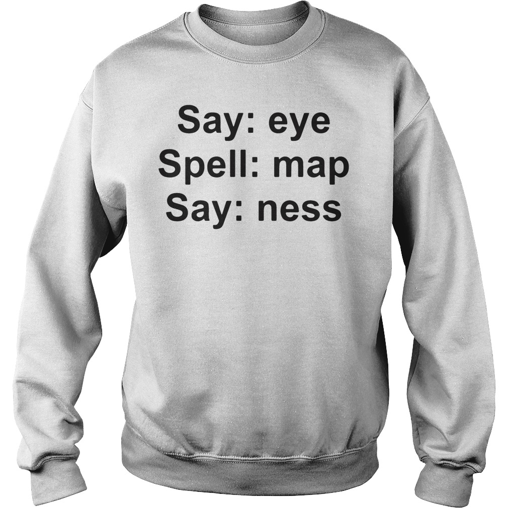 Say Eye Spell Map Say Ness SweatShirt