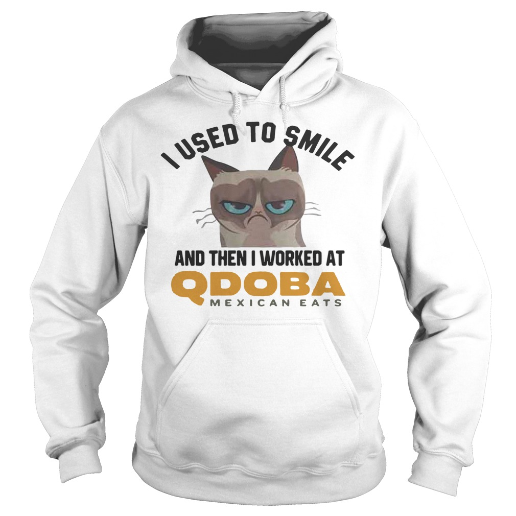 I Used To Smile And Then I Worked At Qdoba Mexican Eats hoodie
