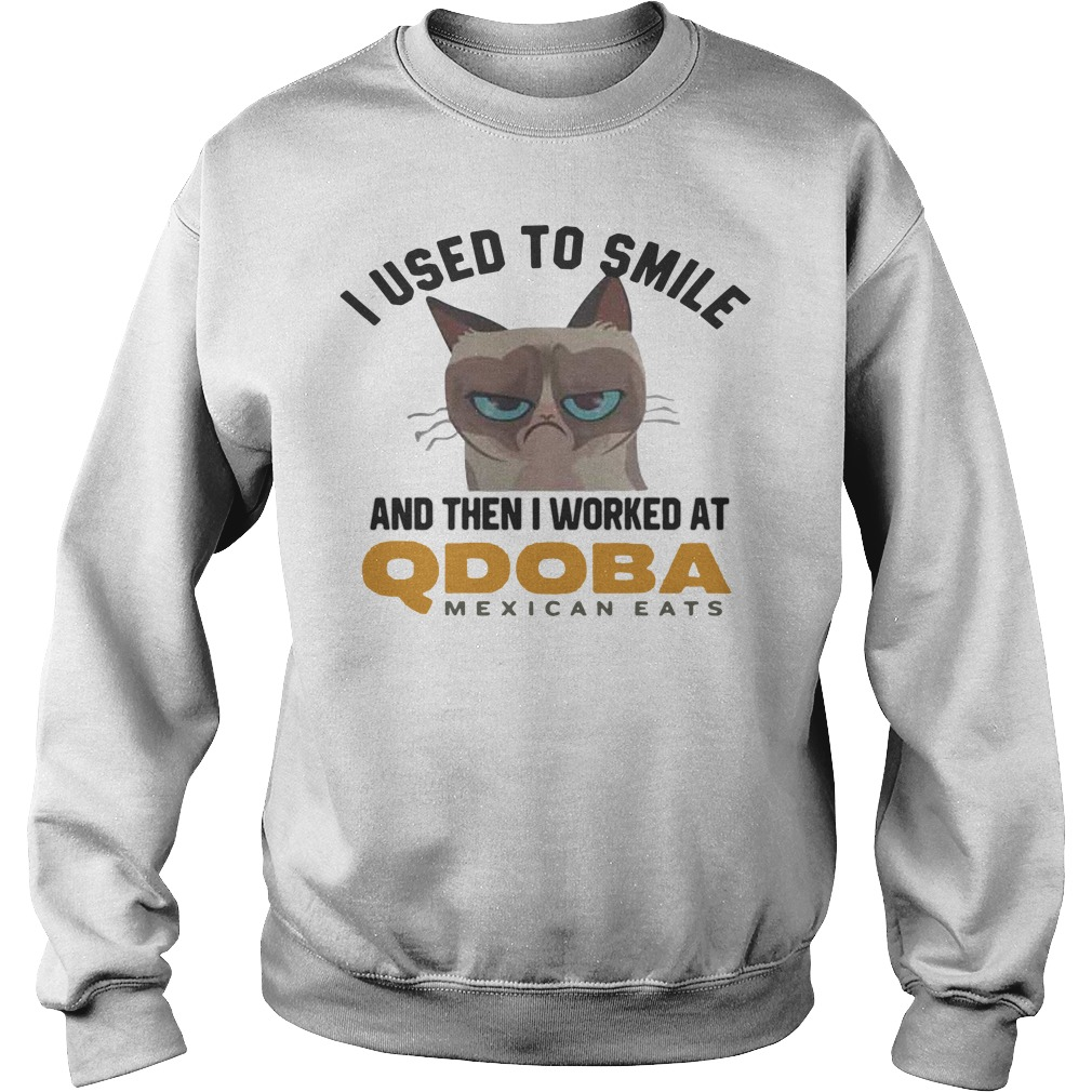 I Used To Smile And Then I Worked At Qdoba Mexican Eats SweatShirt