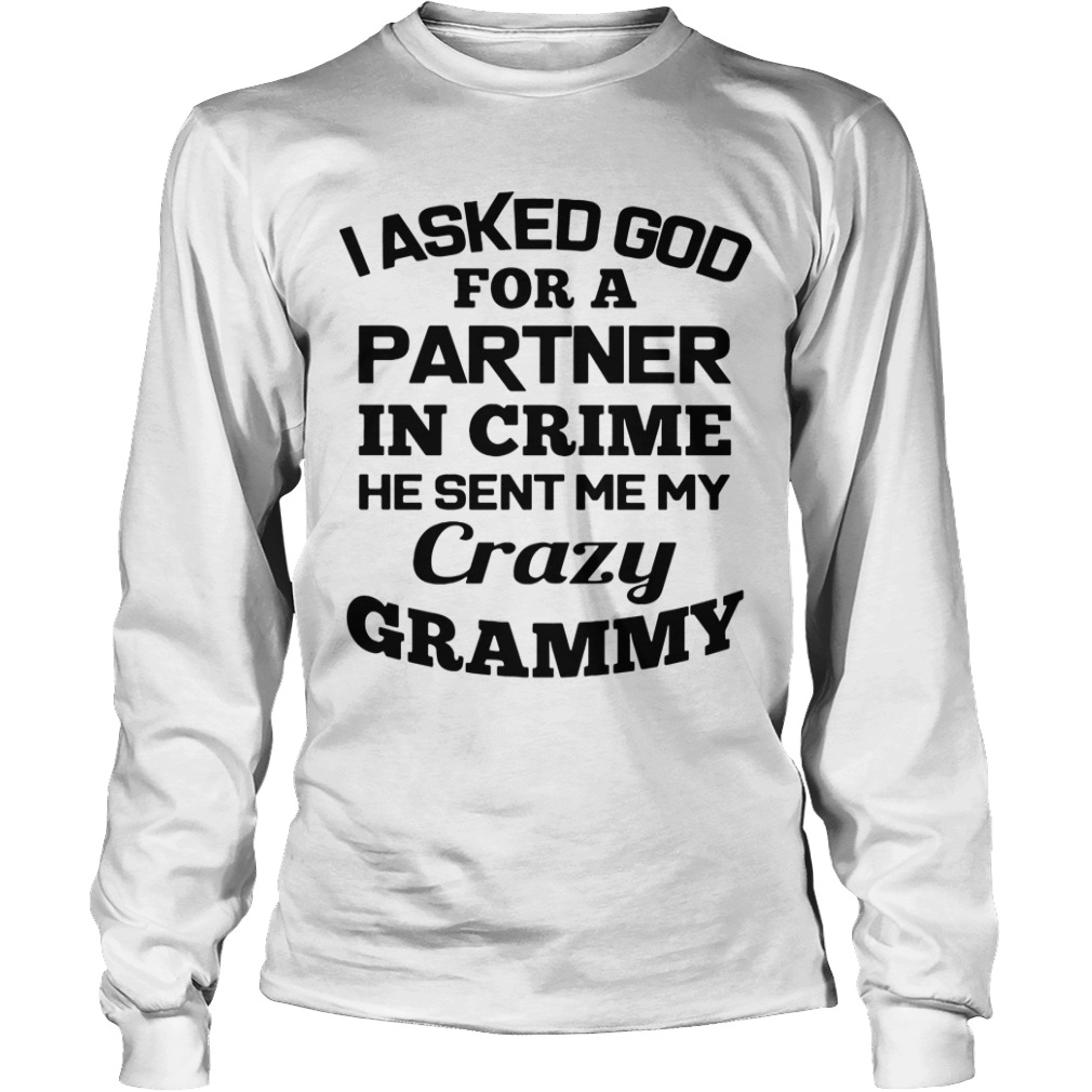 I Asked God For A Partner In Crime He Sent Me My Crazy Grammy long sleeve tee