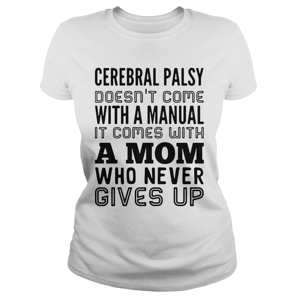 Cerebral Palsy Doesn't Come With A Manual It Comes With A Mom ladies tee