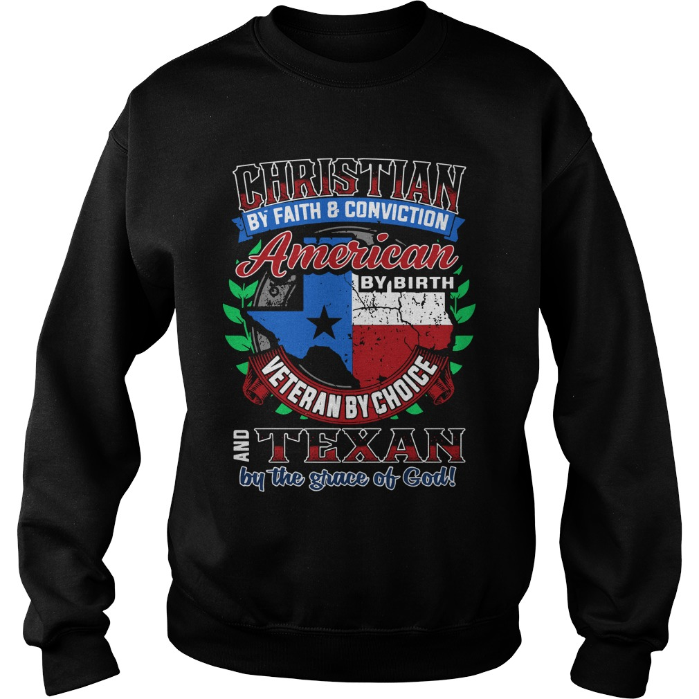 Christian Faith Conviction American Birth Veteran Choice Texan Grace God Sweatshirt