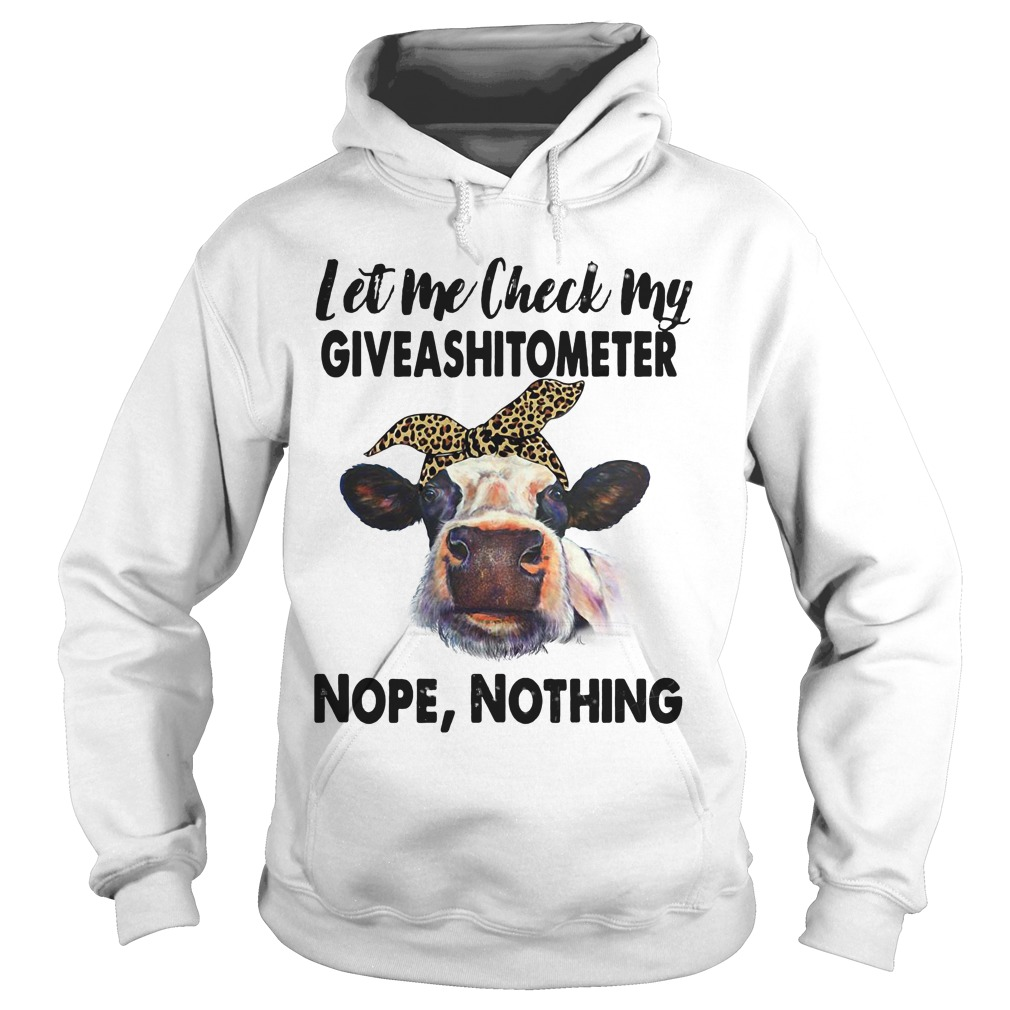 Cows Let Me Check My Giveashitometer Nope, Nothing hoodie