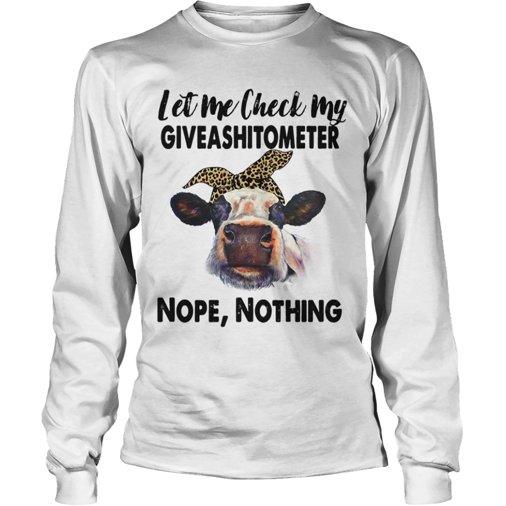 Cows Let Me Check My Giveashitometer Nope, Nothing long sleeve tee