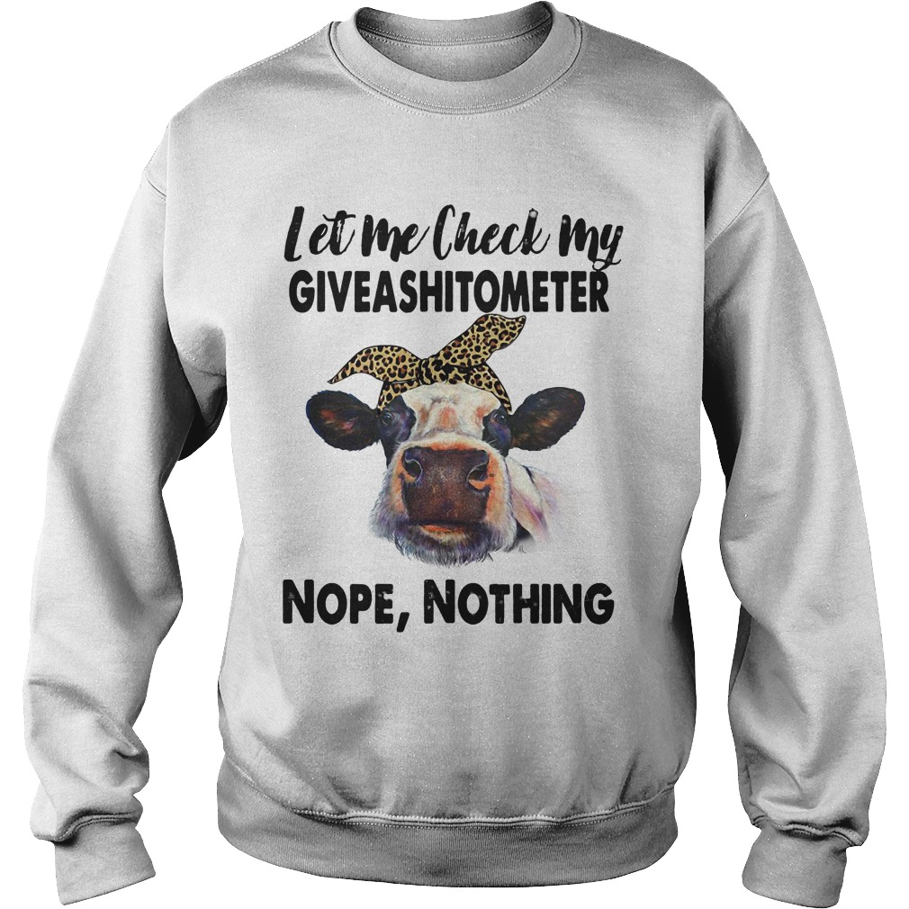 Cows Let Me Check My Giveashitometer Nope, Nothing sweatShirt
