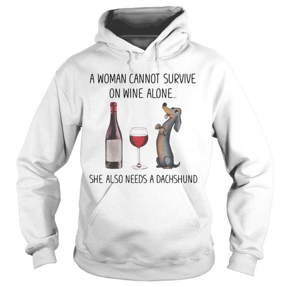 Dog A Woman Cannot Survive On Wine Alone She Also Needs A Dachshund hoodie