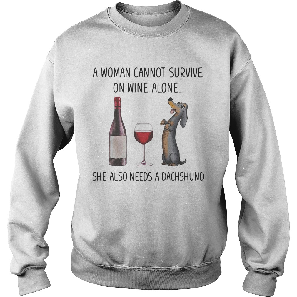 Dog A Woman Cannot Survive On Wine Alone She Also Needs A Dachshund Sweatshirt