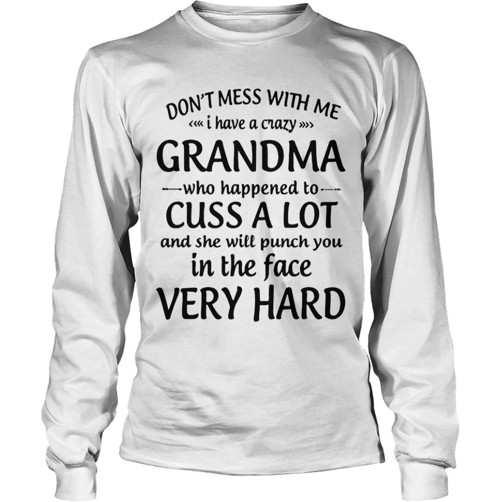 Don't Mess With Me I Have A Crazy Grandma Cuss A Lot Very Hard long sleeve tee