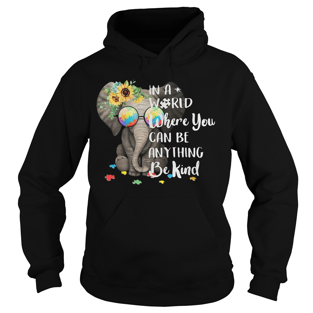 Elephant Sunflower In A World Where You Can Be Anything Be Kind hoodie