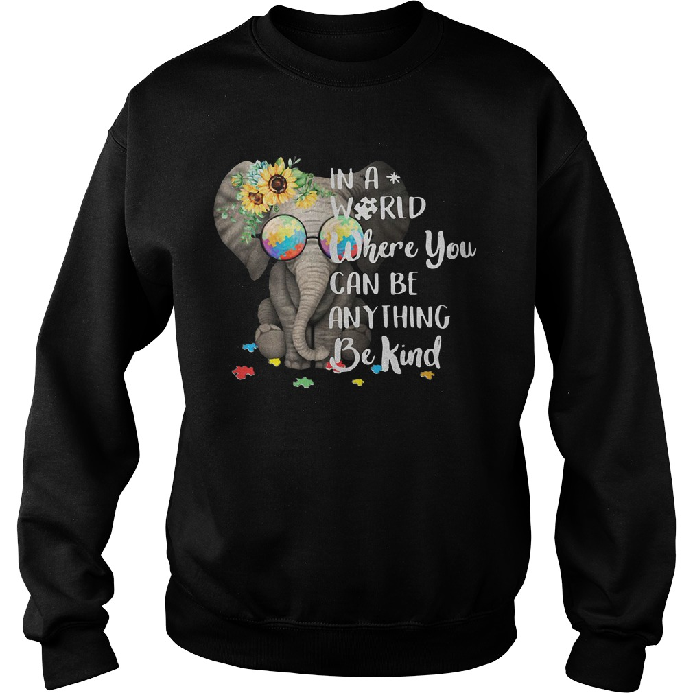 Elephant Sunflower In A World Where You Can Be Anything Be Kind sweatShirt