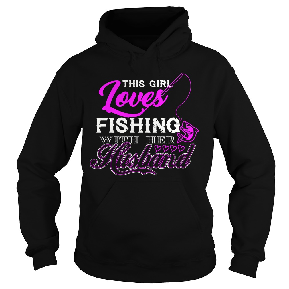 This Girl Loves Fishing With Her Husband hoodie