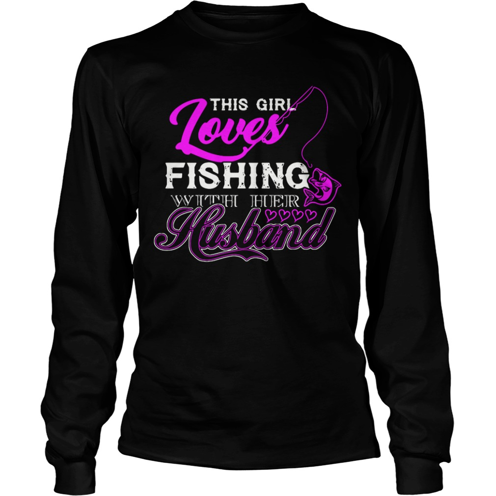 This Girl Loves Fishing With Her Husband long sleeve tee