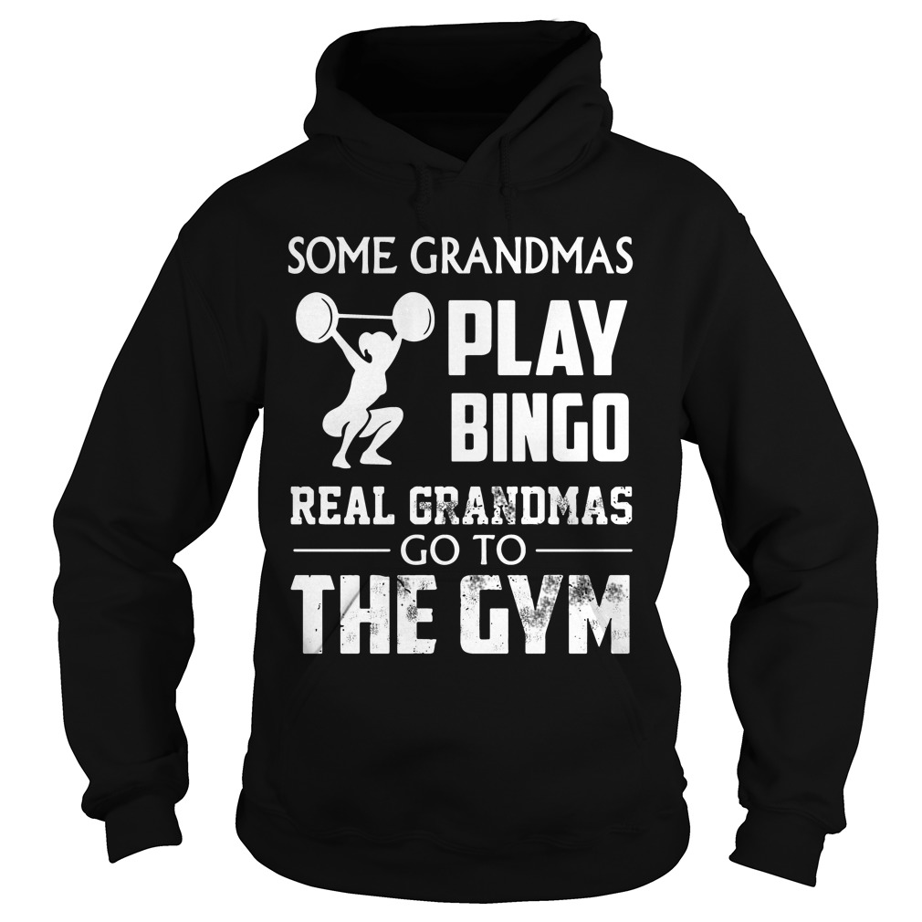Some Grandmas Play Bingo Real Grandmas Go To The Gym hoodie