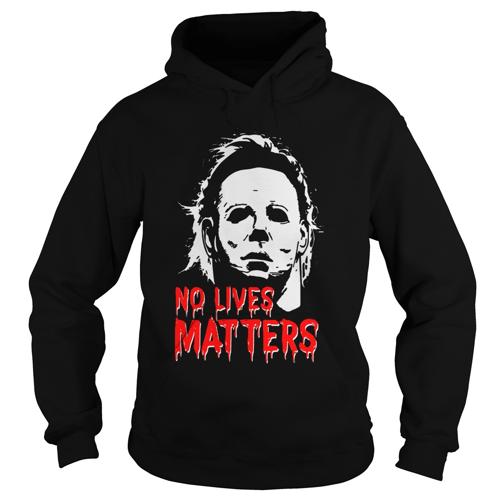 Halloween Michael Myers No Lives Matters hoodie