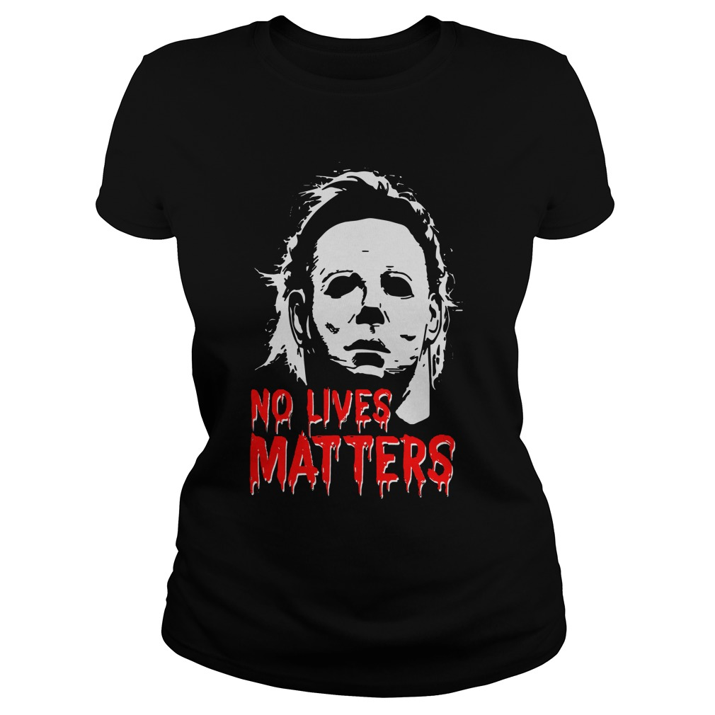Halloween Michael Myers No Lives Matters ladies tee