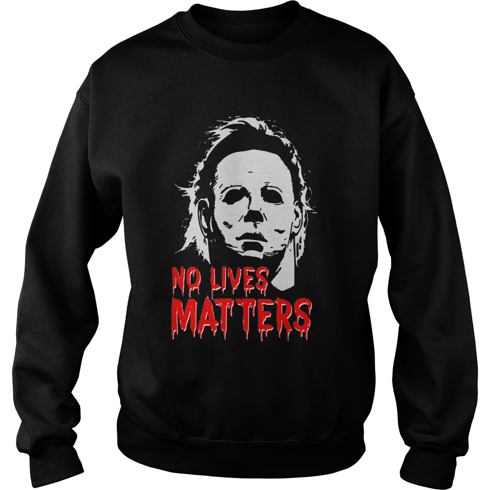 Halloween Michael Myers No Lives Matters sweatShirt