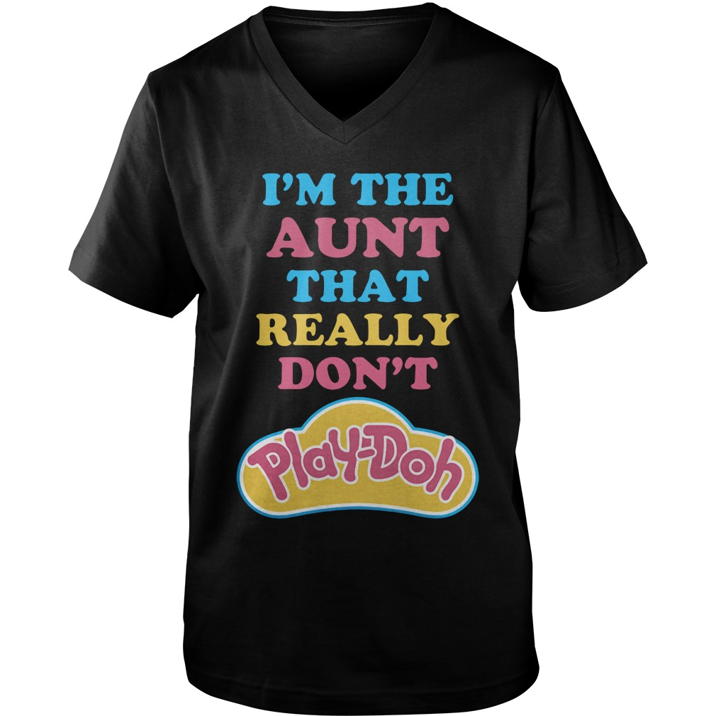 I'm The Aunt That Really Don't Play Doh guys v-neck