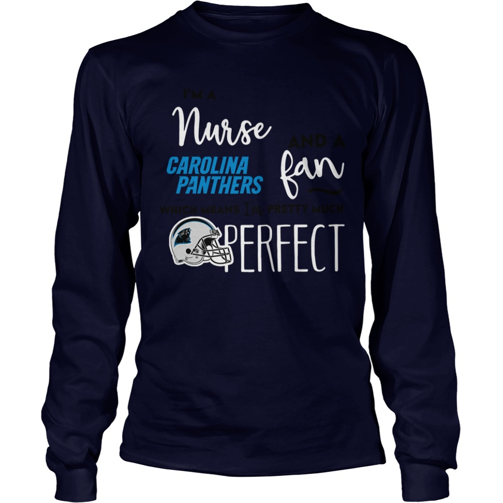 Im Nurse Carolina Panthers Fan Means Im Pretty Much Perfect Long Sleeve Tee