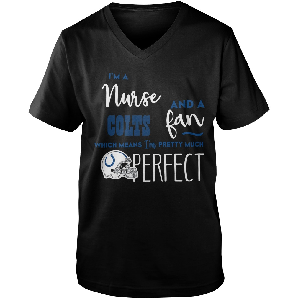 I'm A Nurse And A Colts Fan Which Means I'm Pretty Much Perfect Guys v-neck