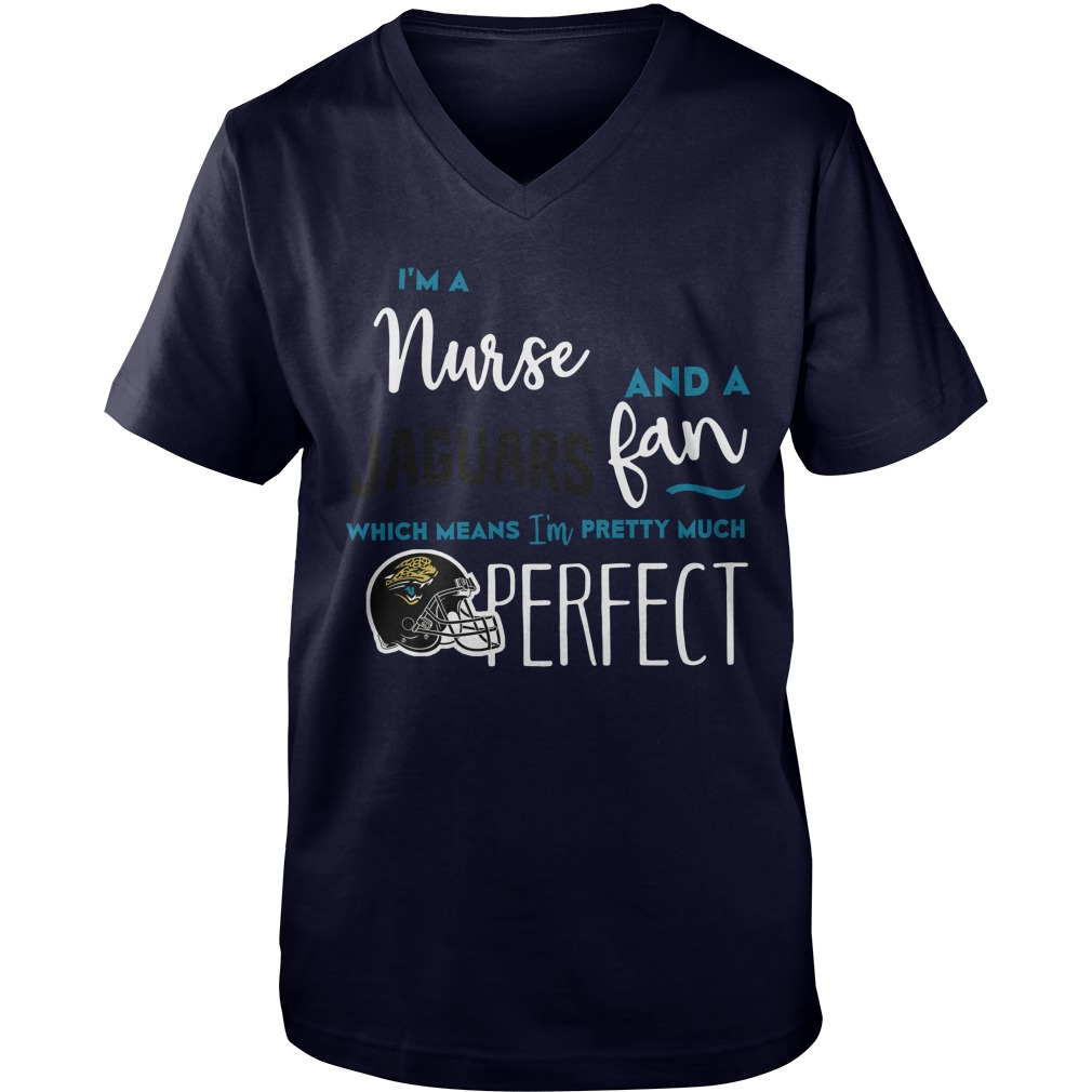 Im Nurse Jaguars Fan Means Im Pretty Much Perfect Guys V Neck
