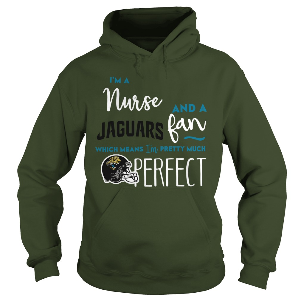 Im Nurse Jaguars Fan Means Im Pretty Much Perfect Hoodie