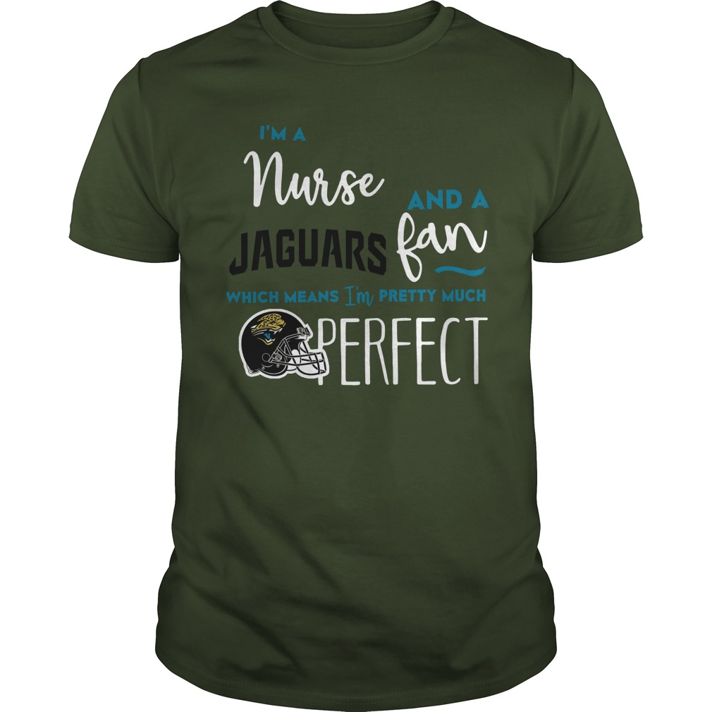 Im Nurse Jaguars Fan Means Im Pretty Much Perfect Shirt