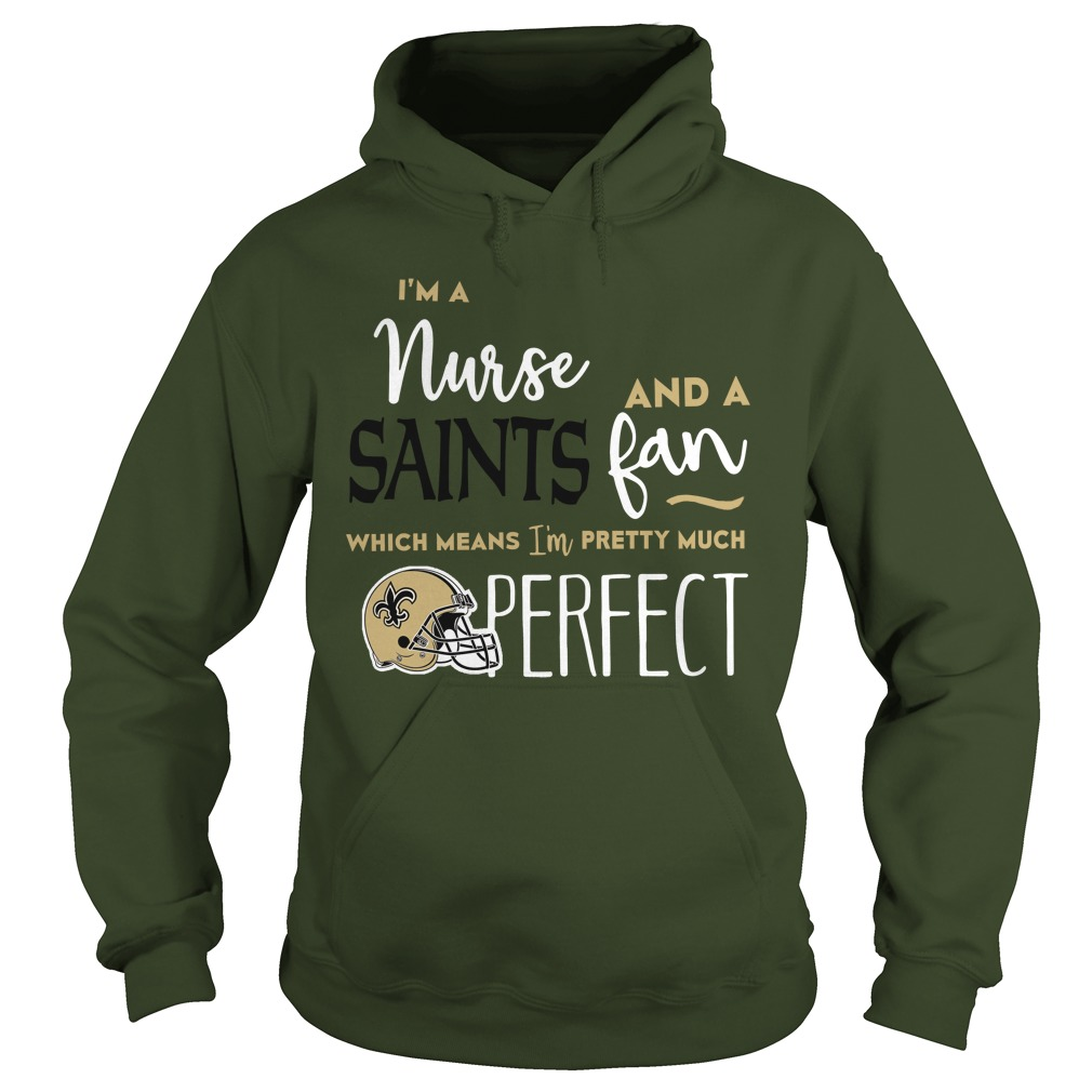 I'm A Nurse And A Saints Fan Which Means I'm Pretty Much Perfect Hoodie