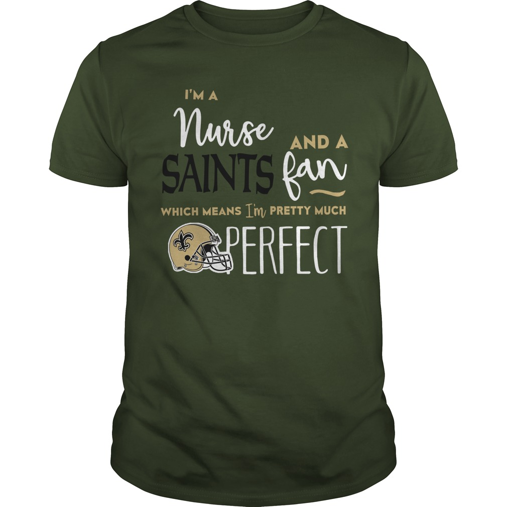I'm A Nurse And A Saints Fan Which Means I'm Pretty Much Perfect shirt