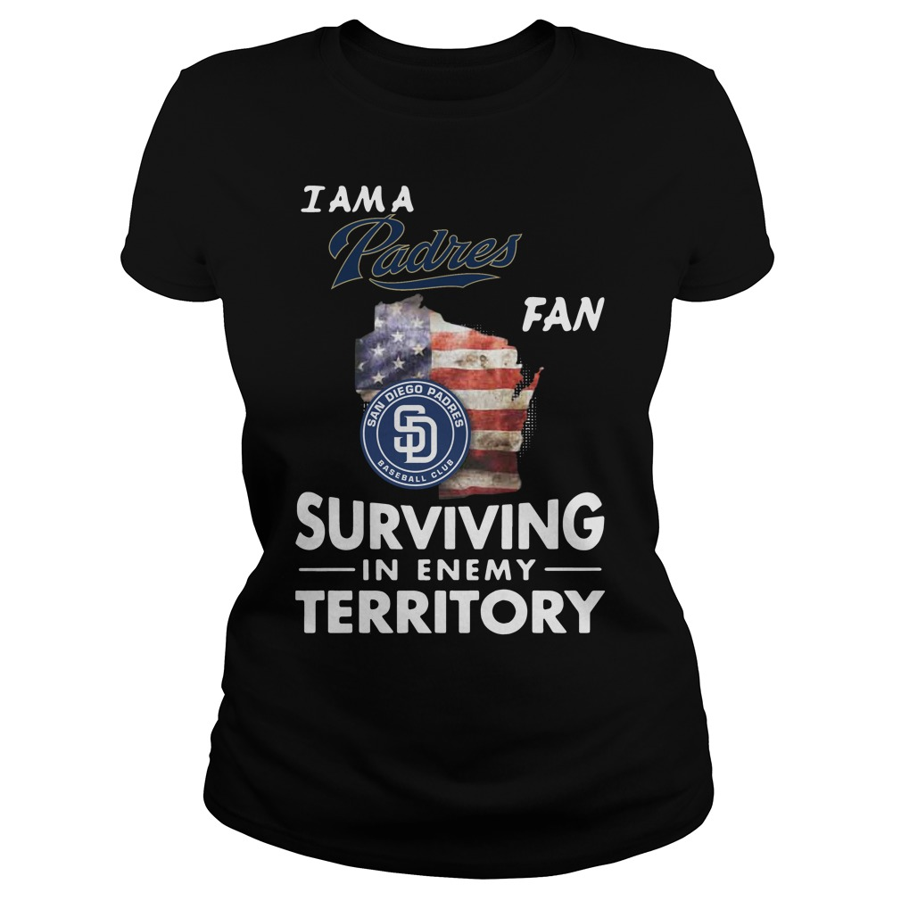 I Am A Padres Fan Surviving In The Enemy Territory ladies tee