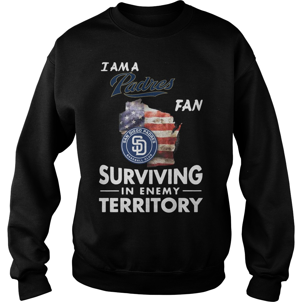 I Am A Padres Fan Surviving In The Enemy Territory Sweatshirt