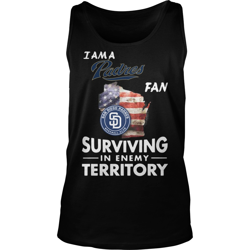 I Am A Padres Fan Surviving In The Enemy Territory tank top