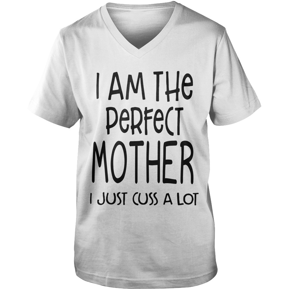 I Am The Perfect Mother I Just Cuss A Lot Guys V-neck
