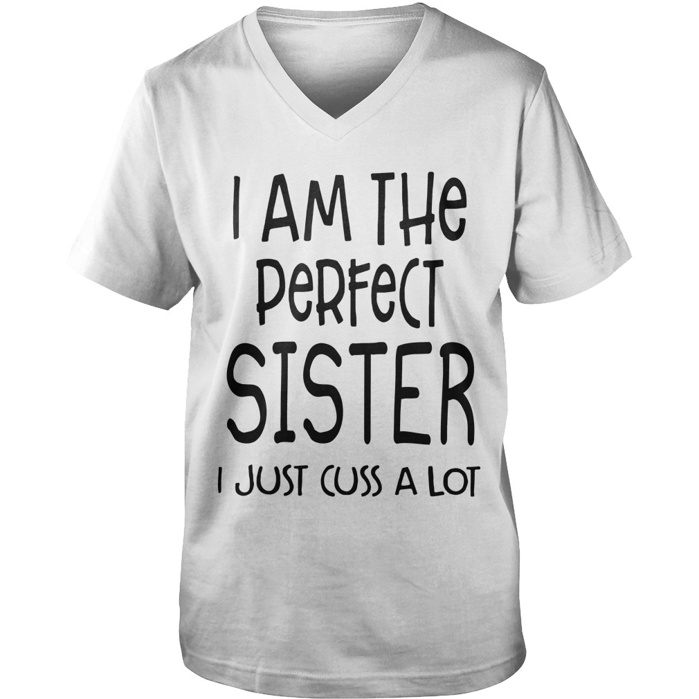 I Am The Perfect Sister I Just Cuss A Lot Guys v-neck