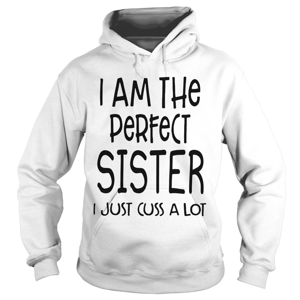 I Am The Perfect Sister I Just Cuss A Lot Hoodie