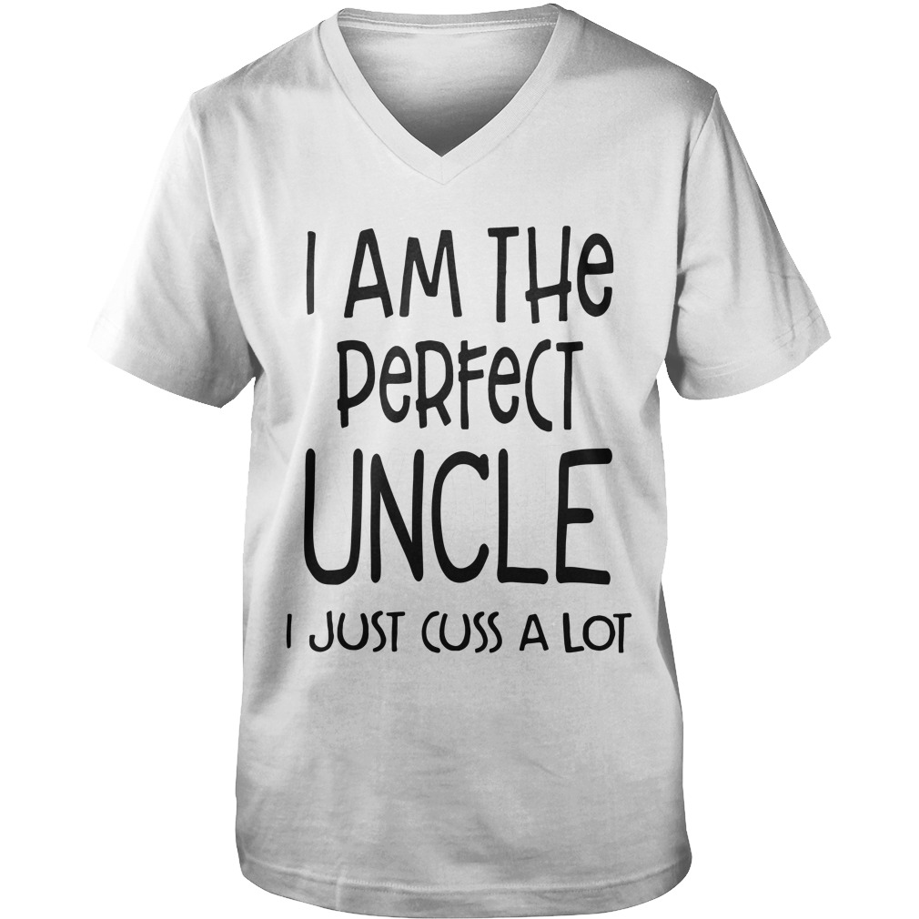 I Am The Perfect Uncle I Just Cuss A Lot Guys V-neck