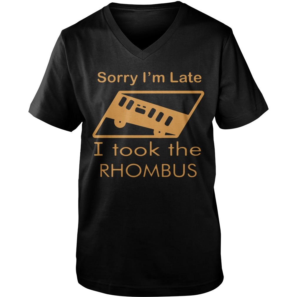 Sorry I'm Late I Took The Rhombus guys v-neck
