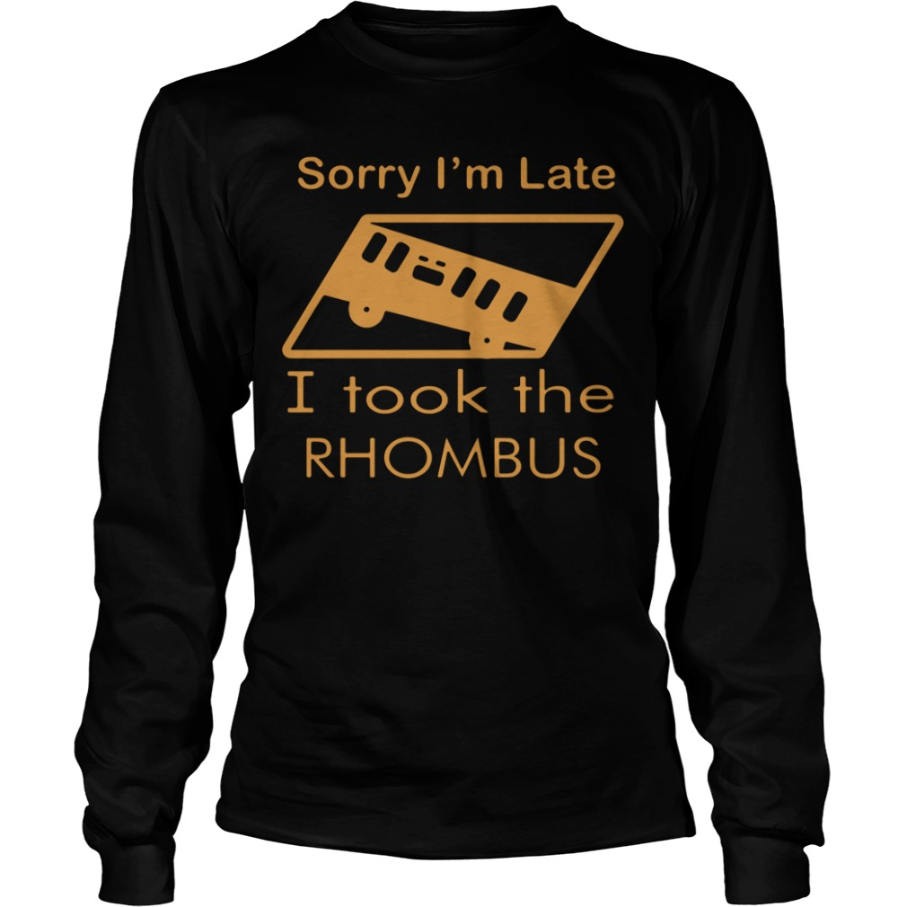Sorry I'm Late I Took The Rhombus long sleeve tee