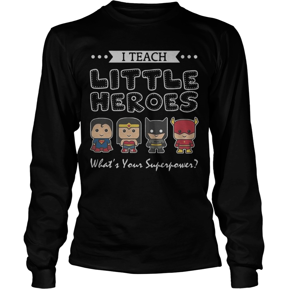 Superheroes Dc I Teach Little Heroes What's Your Superpower long sleeve tee