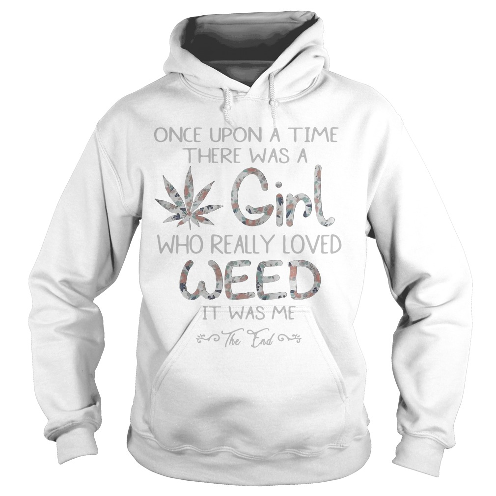 Once Upon A Time There Was A Girl Who Really Love Weed hoodie