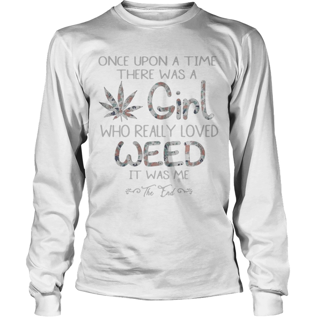 Once Upon A Time There Was A Girl Who Really Love Weed long sleeve tee