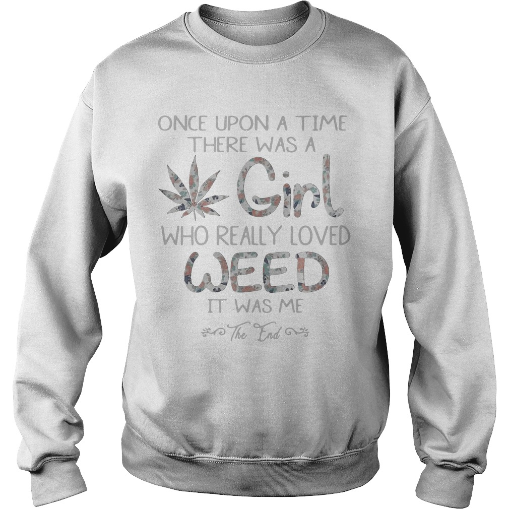 Once Upon A Time There Was A Girl Who Really Love Weed sweatShirt