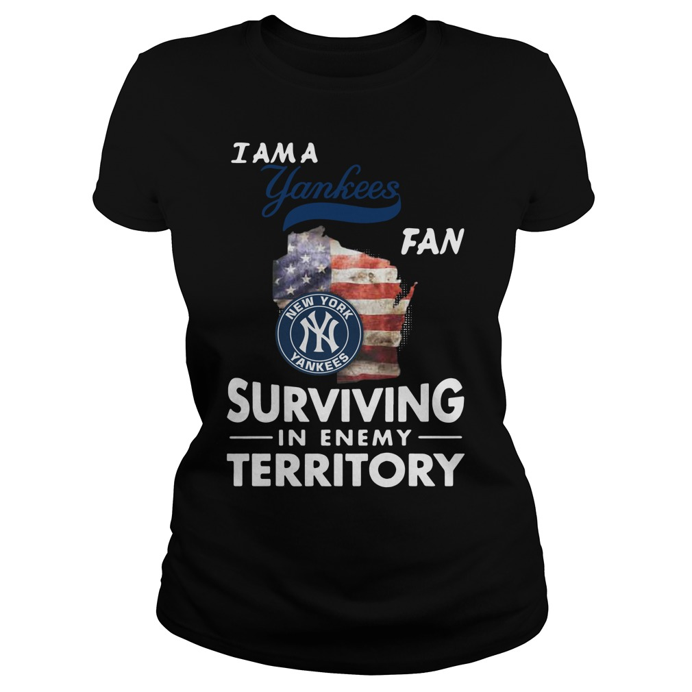 I Am A Yankees Fan Surviving In The Enemy Territory ladies tee