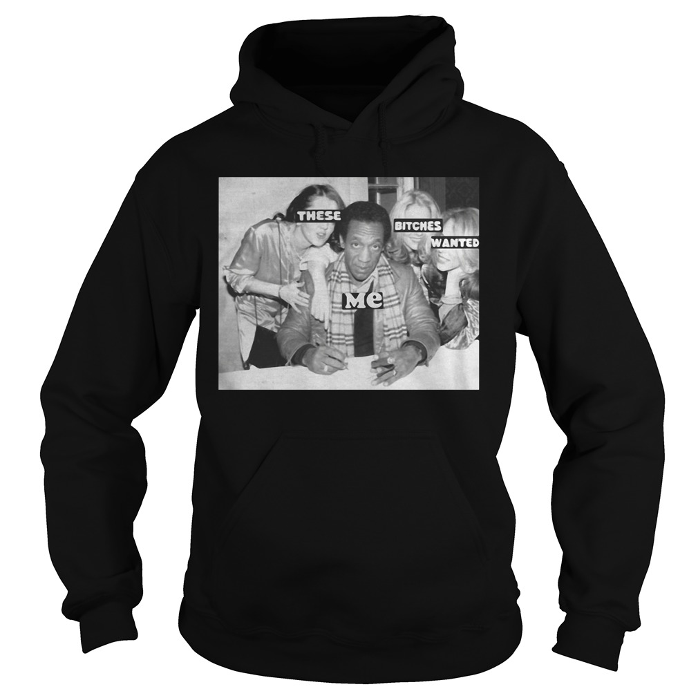 Bill Cosby – These Bitches Wanted Me hoodie
