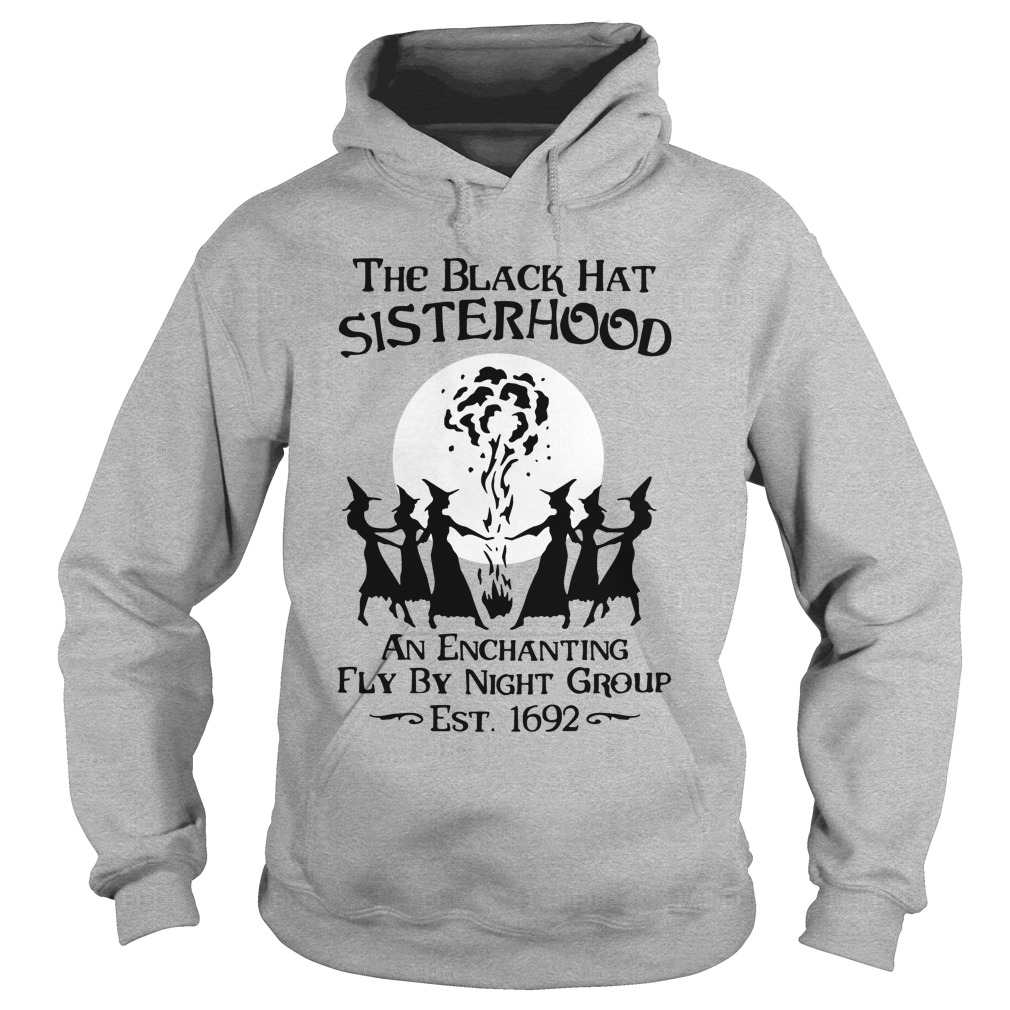 The Black Hat Sisterhood An Enchanting Fly By Night Group Est 1692 hoodie