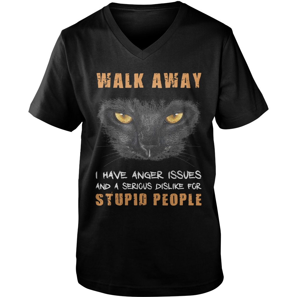 Cat Walk Away I Have Anger Issues And A Serious Dislike For Stupid People guys v-neck